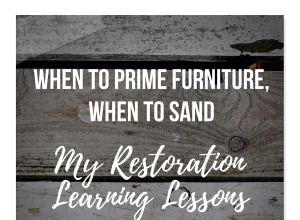 When To Prime Furniture, When To Sand: My Restoration Learning Lessons