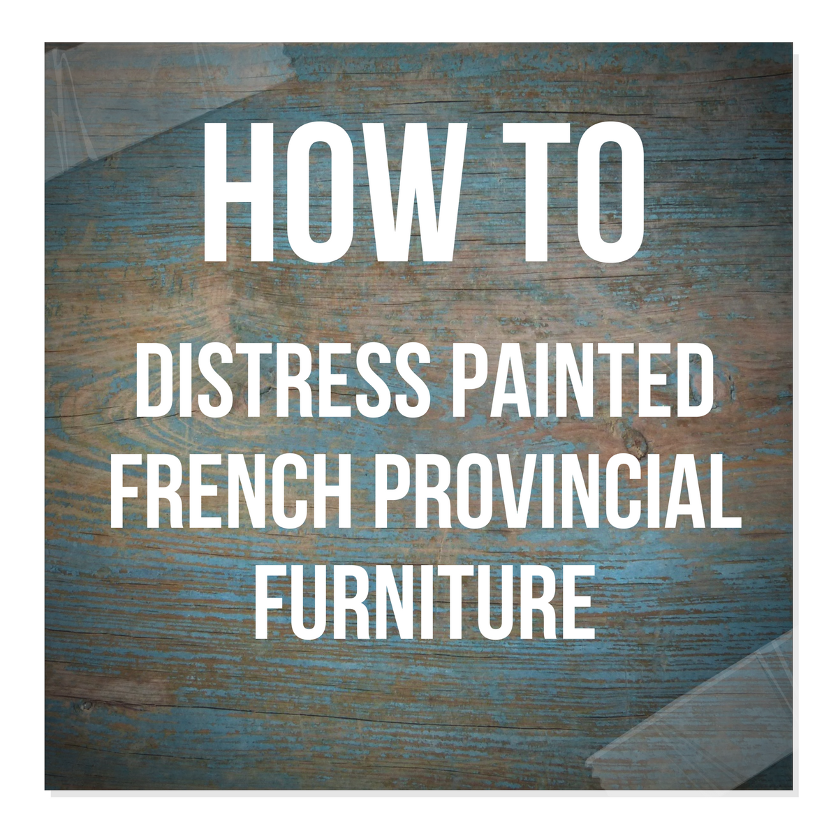 Distressing Painted French Provincial Furniture