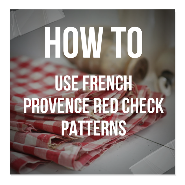 How To Use French Provence Red Check Patterns
