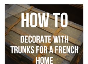 Decorating With Trunks For A French Home