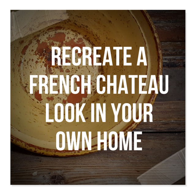 How To Recreate A 17th Century French Provence Chateau Look In Your Own Home – Part 2