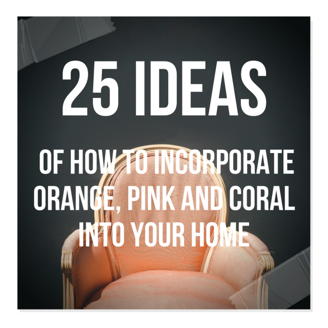 25 Ideas Of How To Incorporate Orange, Pink and Coral Into Your Home