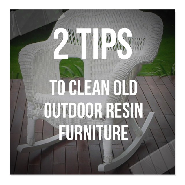 2 Tips to Clean Old Outdoor Resin Furniture