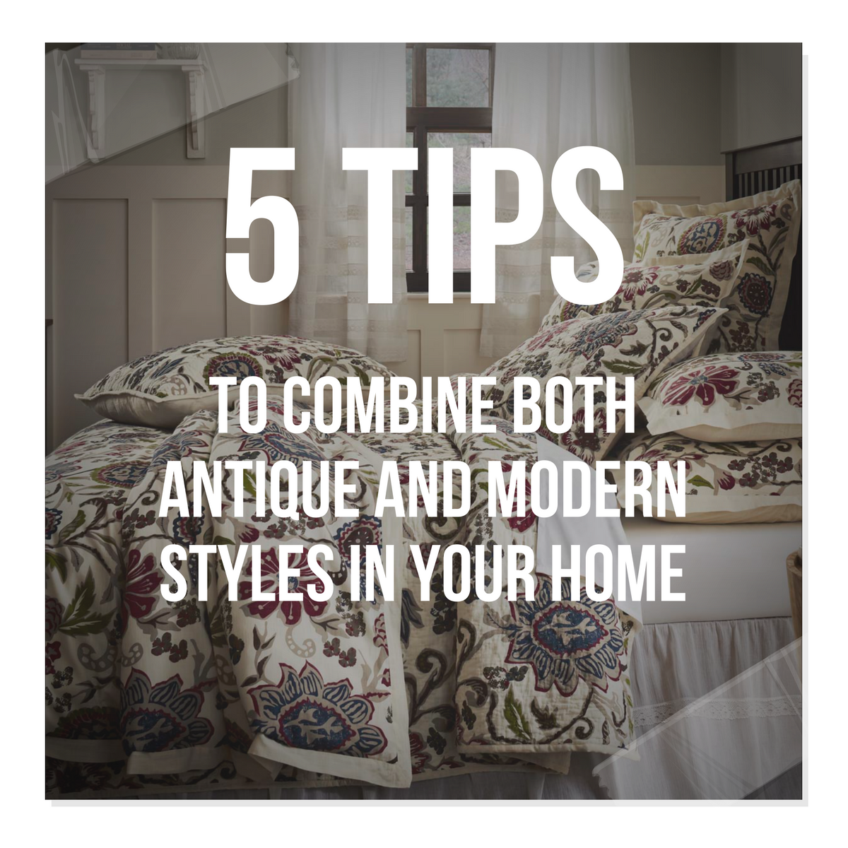 5 Tips To Combine Both Antique And Modern Styles In Your Home