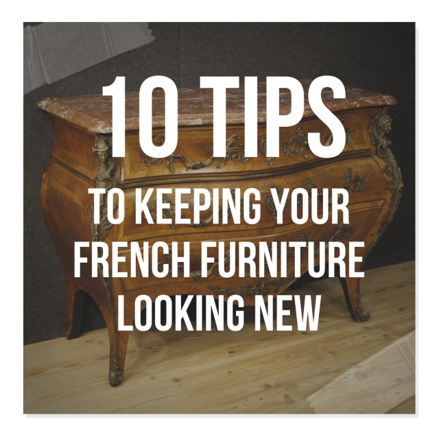 10 Tips To Keeping Your French Furniture Looking New