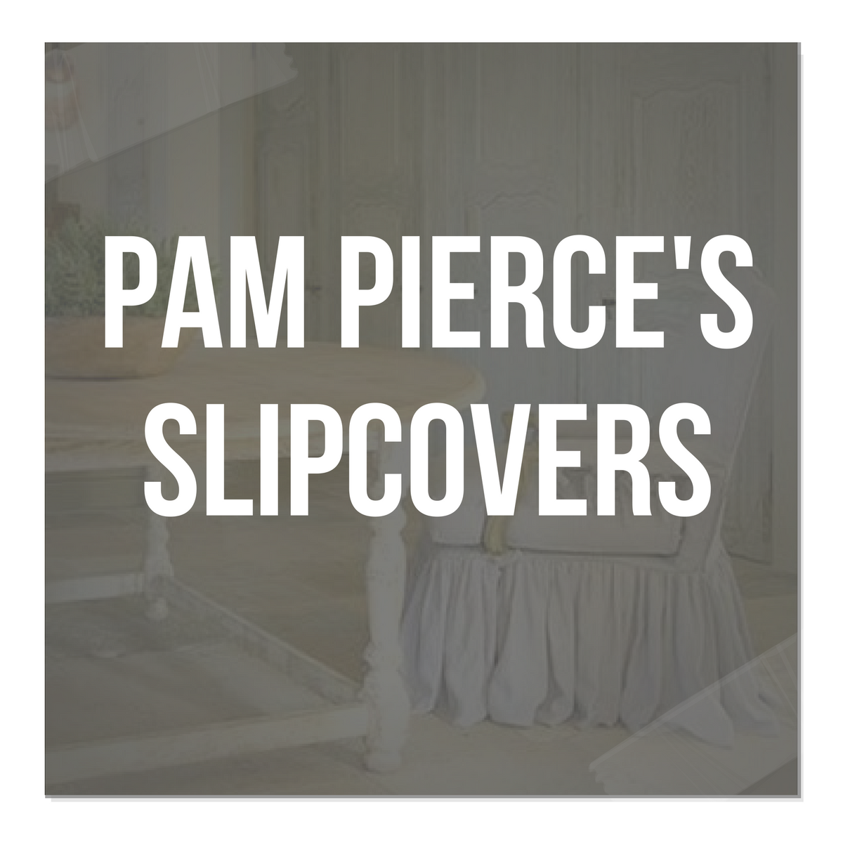 3 Ways To Borrow Pam Pierce's Slipcover Looks For Your Provence Home