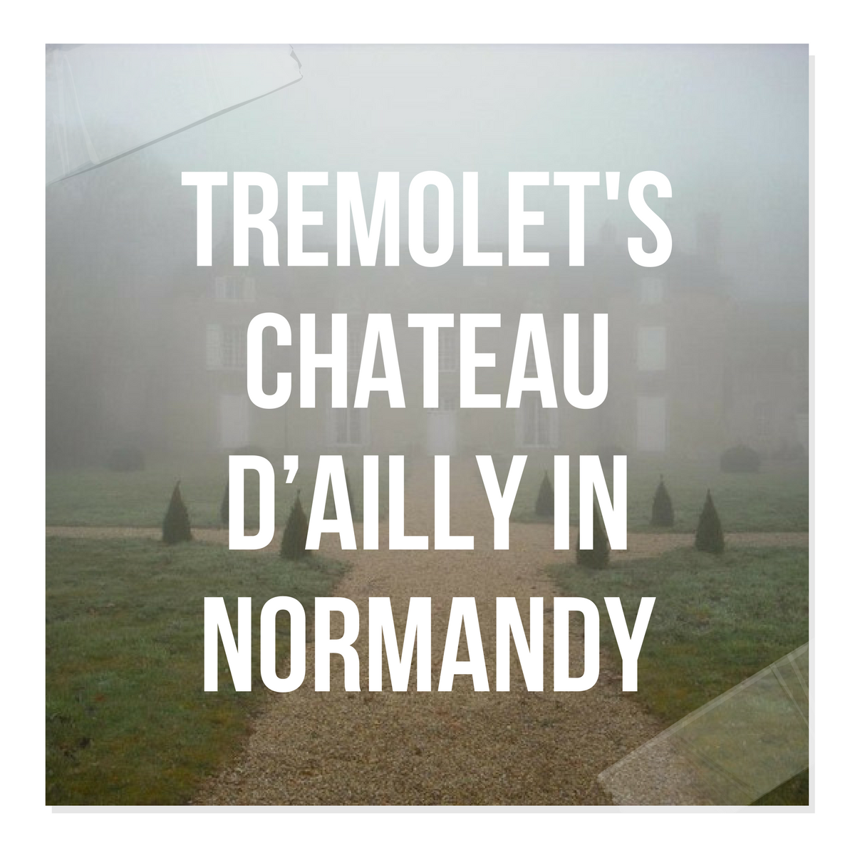 Tremolet's Chateau d'Ailly in Normandy