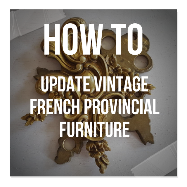 How To Update Vintage French Provincial Furniture