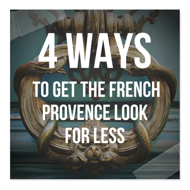 4 Ways To Get The French Provence Look For Less