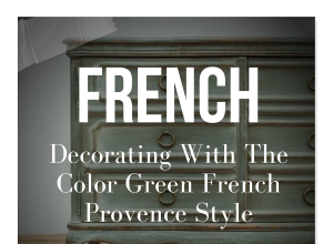 Decorating With The Color Green French Provence Style