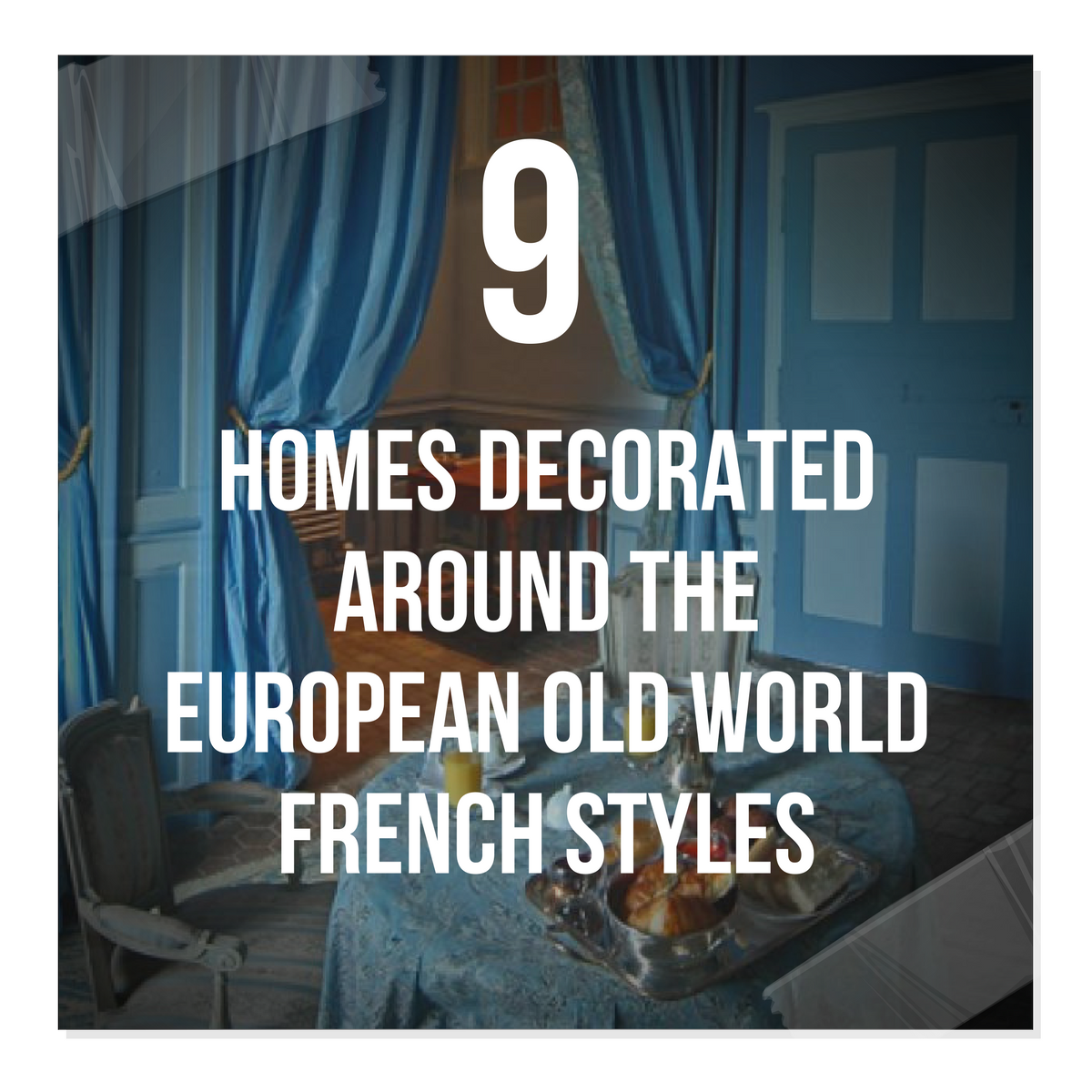 9 Homes Decorated Around The European Old World French Styles