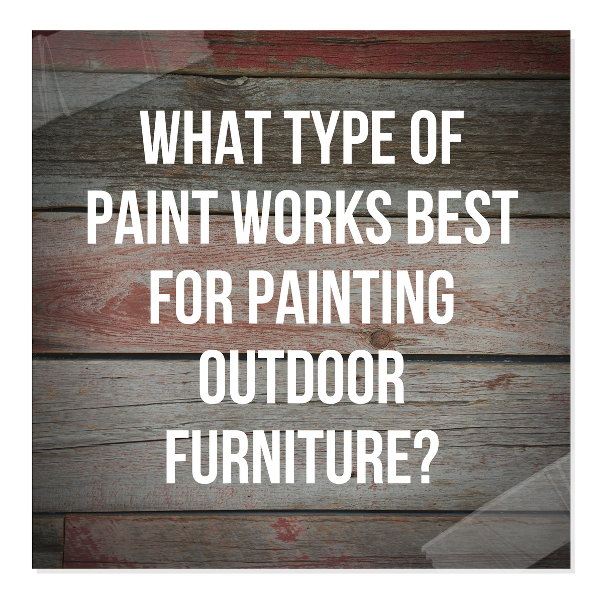 What Type of Paint Works Best For Painting Outdoor Furniture?