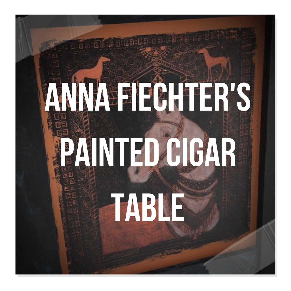 Anna Fiechter's Painted Cigar Table