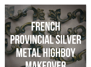 Vintage French Provincial Highboy Silver Metal Makeover