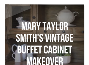 Mary Taylor Smith's Vintage Buffet Cabinet Makeover