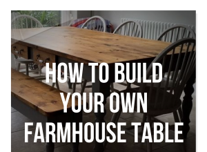 How To Build Your Own Farmhouse Table