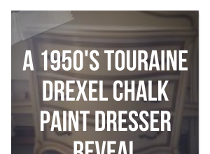 A 1950's Touraine Drexel Chalk Paint Dresser Reveal