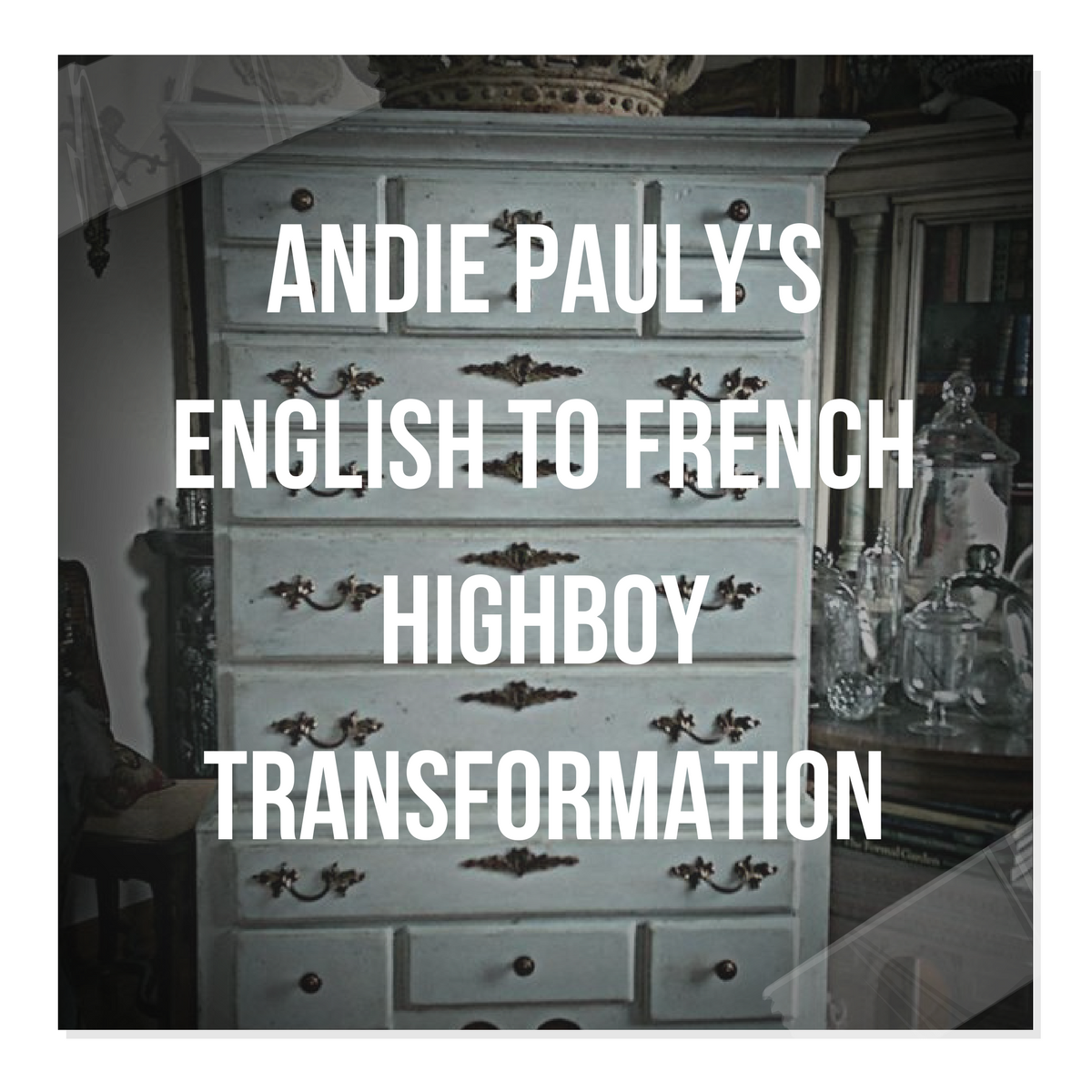 Andie Pauly's English To French Highboy Transformation