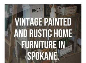Vintage Painted And Rustic Home Furniture In Spokane, Washington – Paint In My Hair